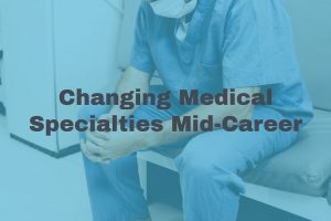 Switching Medical Specialties Mid-Career